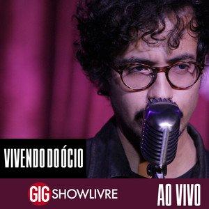 Vivendo do Ócio na GIG Showlivre (Ao Vivo)