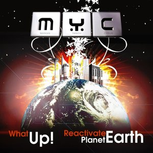 What Up! / Reactivate Planet Earth