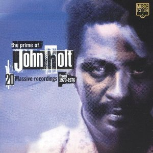 The Prime of John Holt: 20 Massive Recordings From 1970-1976
