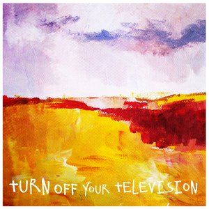 Turn off your television