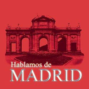 Hablamos De Madrid