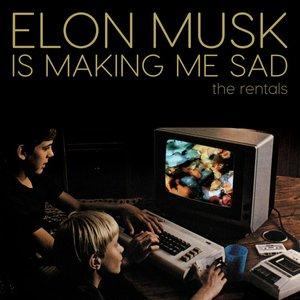 Elon Musk Is Making Me Sad