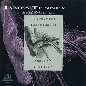 James Tenney: Selected Works 1961-1969