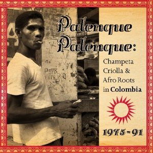 Palenque Palenque: Champeta Criolla & Afro Roots in Colombia 1975-91