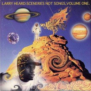 Sceneries Not Songs, Volume One