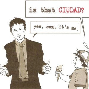Is That Ciudad? Yes, Son, It's Me.