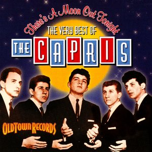 There's a Moon Out Tonight: The Very Best of the Capris
