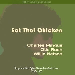 Eat That Chicken (Songs from Bob Dylans Theme Time Radio Hour)