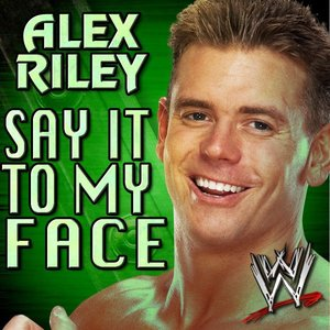 WWE: Say It To My Face (Alex Riley) [feat. Downstait] - Single