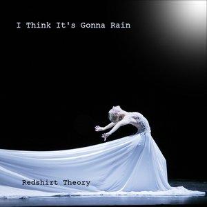 I Think It's Gonna Rain