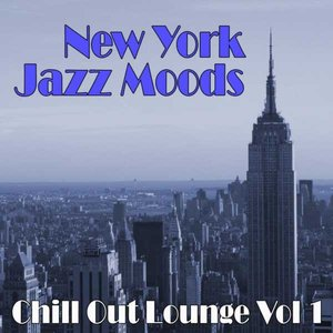 New York Jazz Moods Chill Out Lounge Volume 1