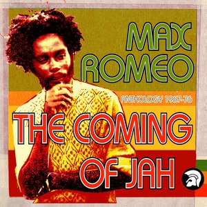 The Coming of Jah: Max Romeo Anthology 1967-76