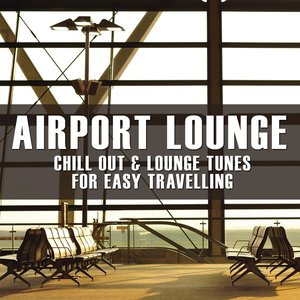 Airport Lounge (Chill Out and Lounge Tunes for Easy Travelling)