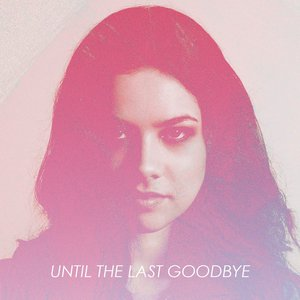 Until The Last Goodbye