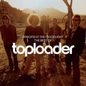 Dancing In The Moonlight: The Best Of Toploader