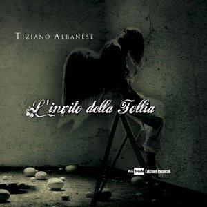 Tiziano Albanese: L'invito della follia