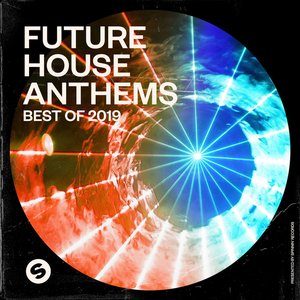 Future House Anthems: Best of 2019