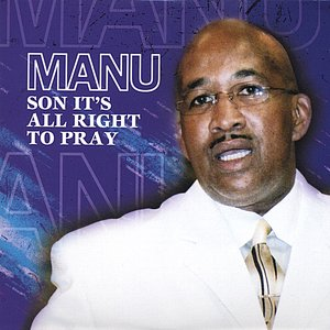 Manu ( Son It's All Right To Pray