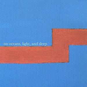 On Oceans, Light, and Sleep