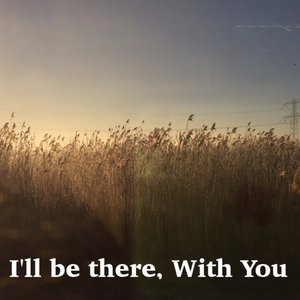 I'll be there, With You