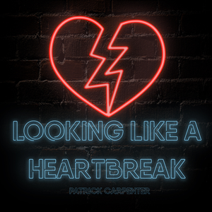 Patrick Carpenter - Looking Like a Heartbreak
