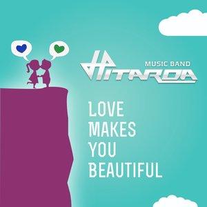 Love Makes You Beautiful