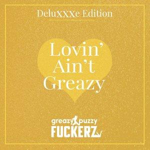 Lovin' Ain't Greazy (Deluxxxe Edition)