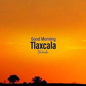 Good Morning Tlaxcala