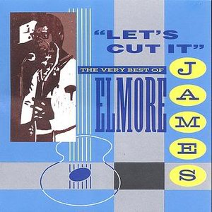 Let's Cut It - The Very Best Of Elmore James