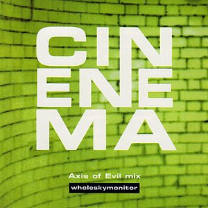 Cinenema (Axis of Evil Mix)
