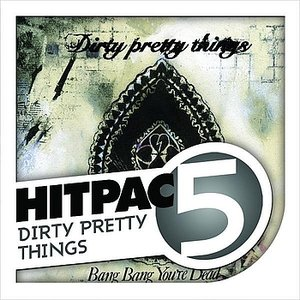 Dirty Pretty Things Hit Pac - 5 Series