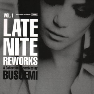Late Nite Reworks Vol. 1 (A Collection Of Remixes By Buscemi)