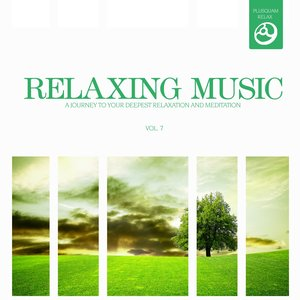 Relaxing Music, Vol. 7 (A Journey to Your Deepest Relaxation and Meditation,massage, Stress Relief, Yoga and Sound Therapy)