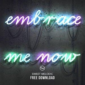Embrace Me Now