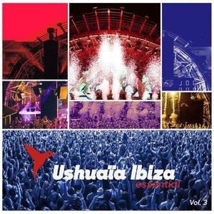 Ushuaïa Ibiza Essential, Vol. 3