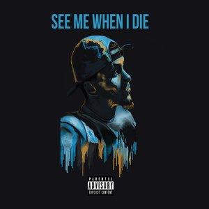 See Me When I Die