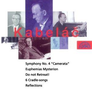 Kabelac: Do Not Retreat!, Symphony No. 4, Six Lullabies, Reflections, Euphemias Mysterion