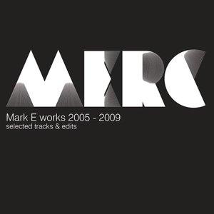 Mark E Works 2005 -2009 Selected Tracks & Edits