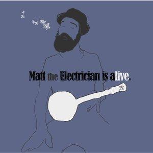 Matt the Electrician Is Alive