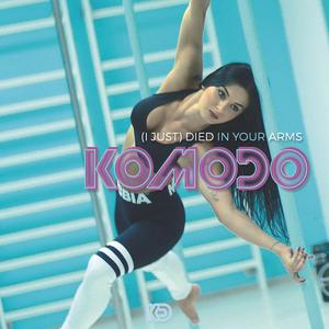 Komodo - (I Just) Died In Your Arms (Original Radio Edit)