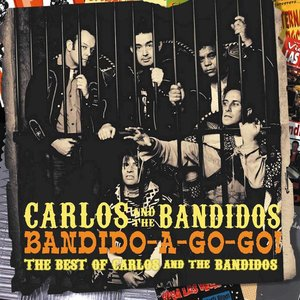 Bandido-A-Gogo! The Best Of Carlos & The Bandidos