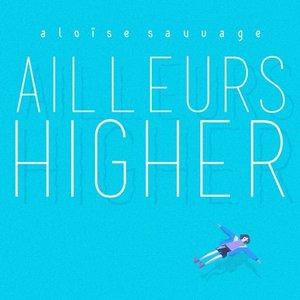 Ailleurs Higher