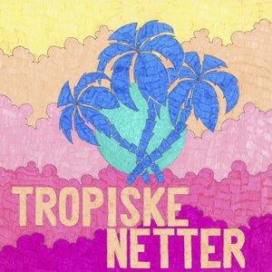 Tropiske Netter