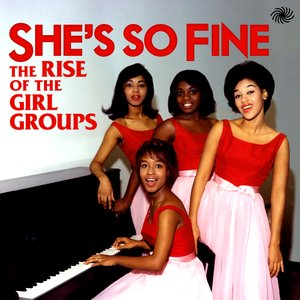 She's So Fine: The Rise Of The Girl Groups