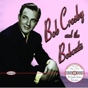 The Complete Standard Transcriptions: Bob Crosby and the Bobcats