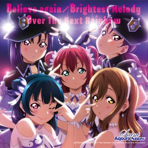 Believe again / Brightest Melody / Over The Next Rainbow
