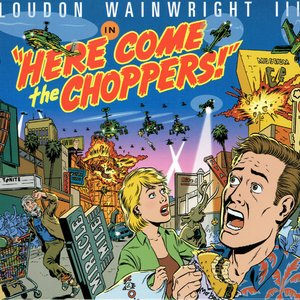 Here Come The Choppers!