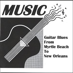 Guitar Blues From Myrtle Beach To New Orleans