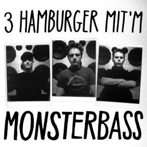 3 Hamburger mit'm Monsterbass