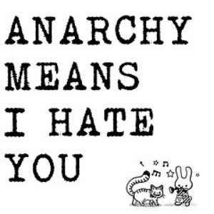 Anarchy Means I Hate You